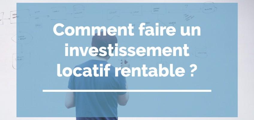 Comment faire un investissement locatif rentable ?