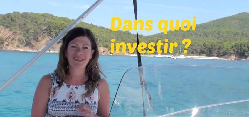 Dans quoi investir ?