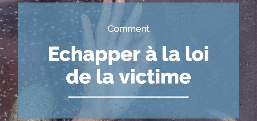 Comment échapper à la loi de la victime ?