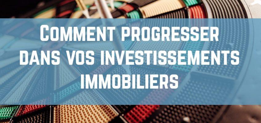 Comment progresser dans vos investissements immobiliers !