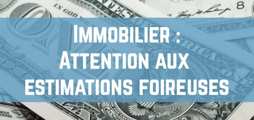 Immobilier : attention aux estimations foireuses !