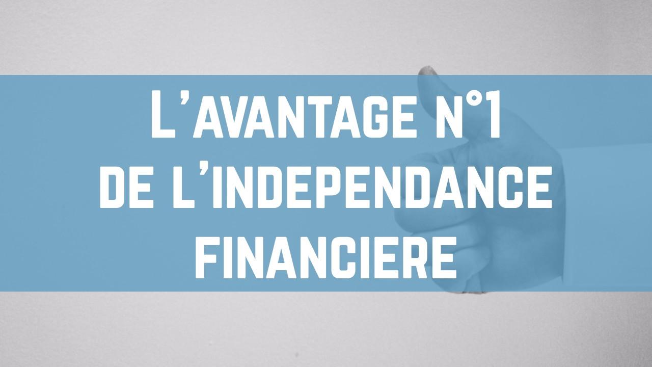 l avantage numero 1 de l independance financiere