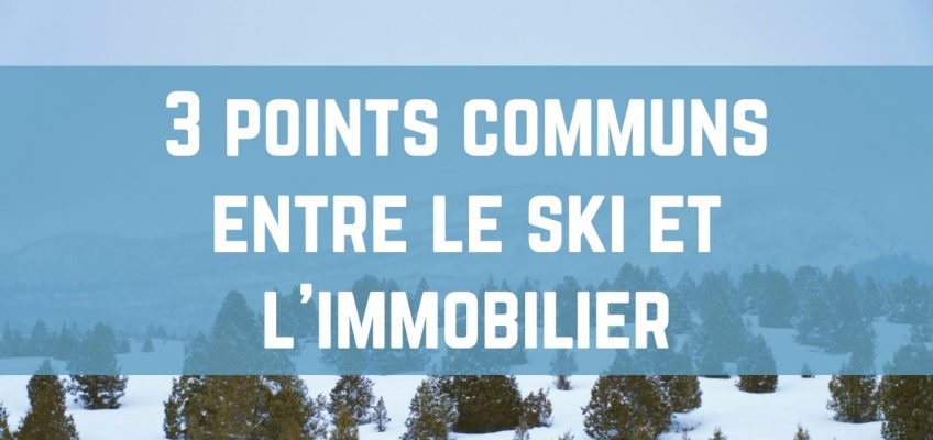 3 points communs ente le ski et l'investissement immobilier