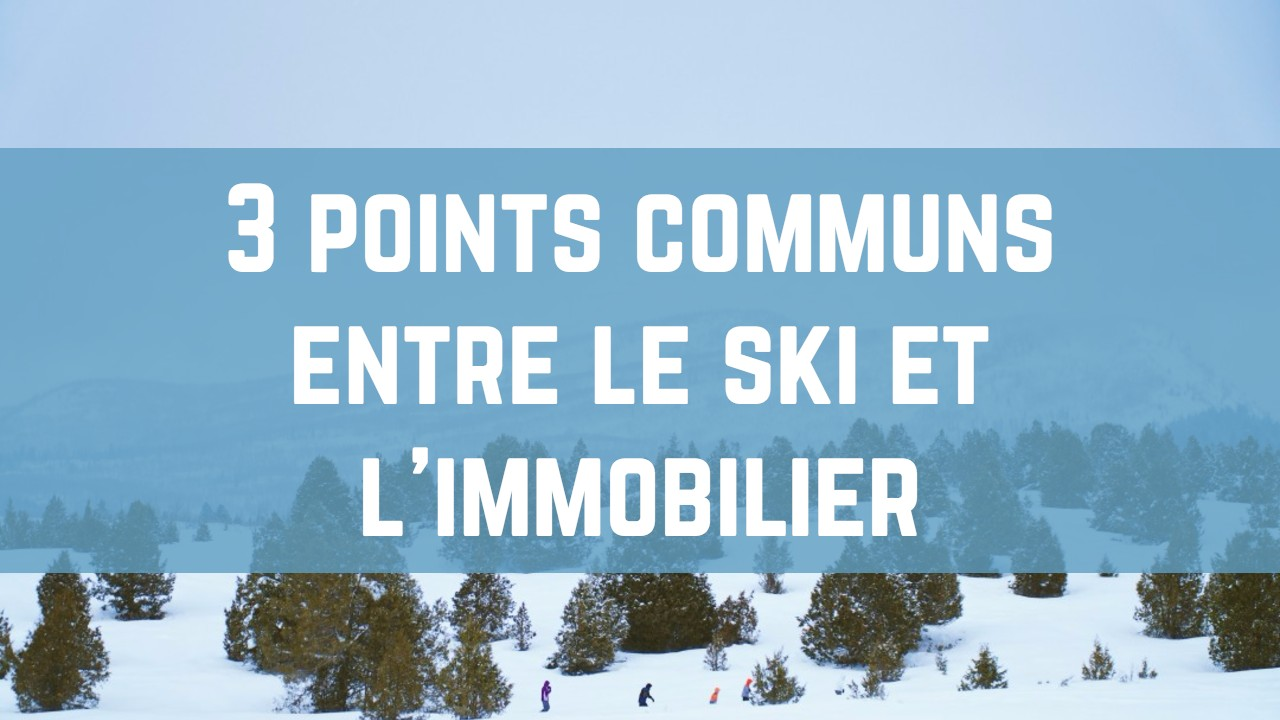 3 points communs entre le ski et l immobilier