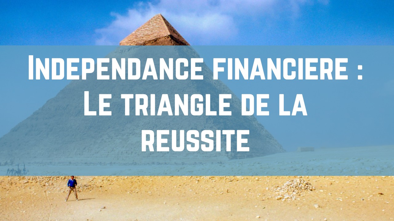 independance financiere le triangle de la reussite